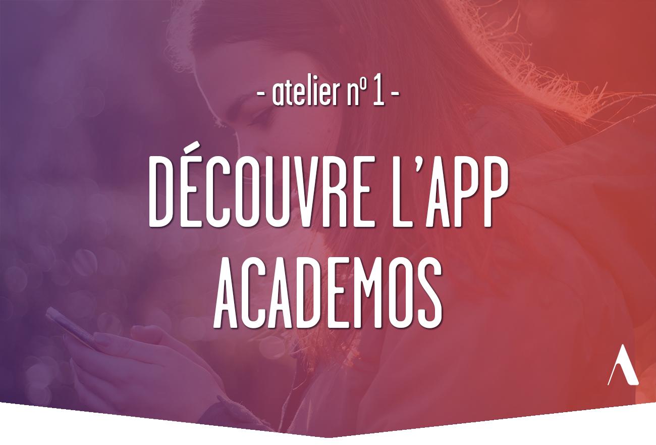 Atelier 1 : découvre l'app Academos