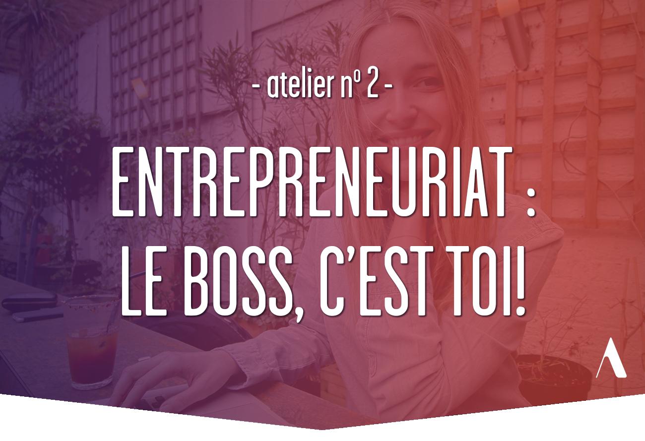 Atelier 2 : Entrepreneurit : le boss, c'est toi!